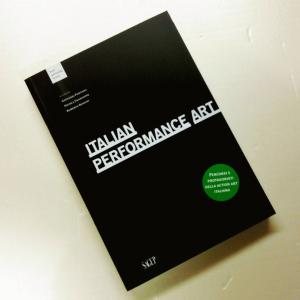 ITALIAN PERFORMANCE ART - edited by Giovanni Fontana, Nicola Frangione, Roberto Rossini - Ed. Sagep - Genova 2015 - Text Italian-English